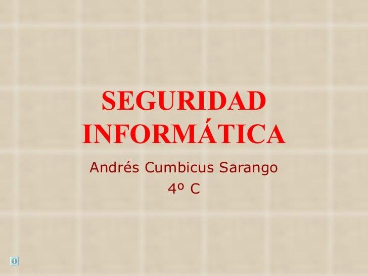 SEGURIDADINFORMÁTICAAndrés Cumbicus Sarango         4º C