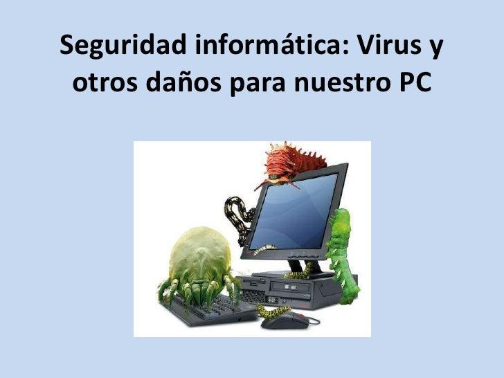 Seguridad informática: Virus y otros daños para nuestro PC