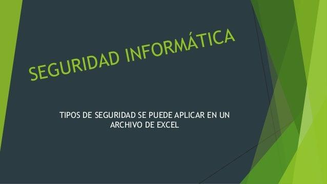 TIPOS DE SEGURIDAD SE PUEDE APLICAR EN UN ARCHIVO DE EXCEL