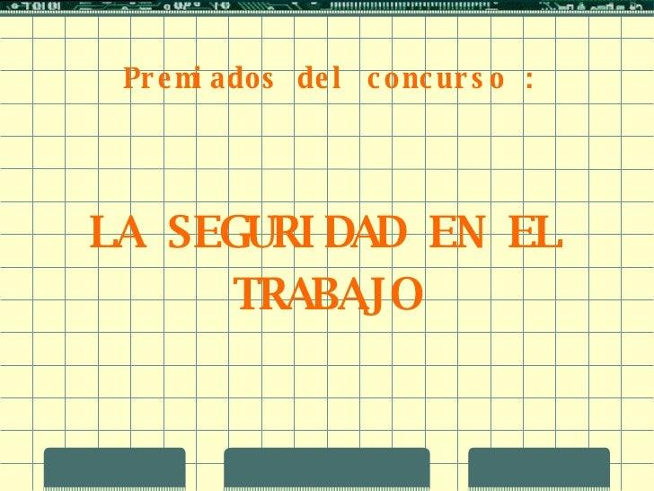 Premiados del concurso : LA SEGURIDAD EN EL TRABAJO