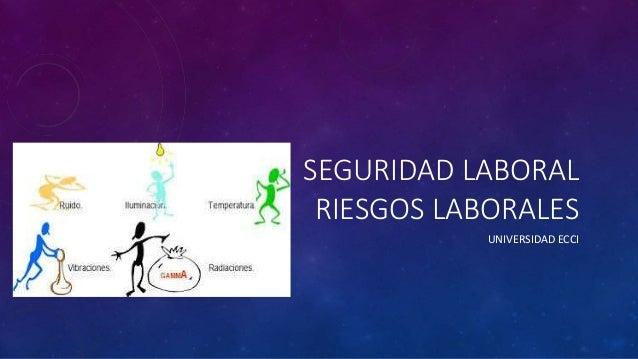 SEGURIDAD LABORAL  RIESGOS LABORALES  UNIVERSIDAD ECCI
