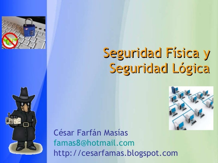 Seguridad Física y Seguridad Lógica César Farfán Masías [email_address] http://cesarfamas.blogspot.com
