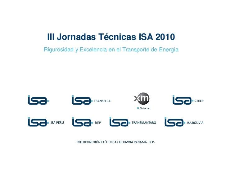 III Jornadas Técnicas ISA 2010Rigurosidad y Excelencia en el Transporte de Energía