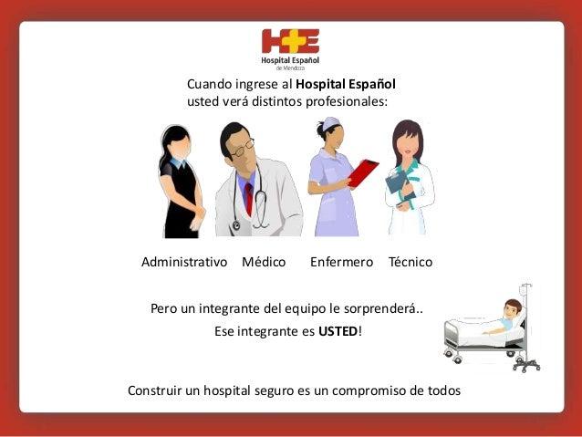Cuando ingrese al Hospital Español usted verá distintos profesionales: Pero un integrante del equipo le sorprenderá.. Ese ...