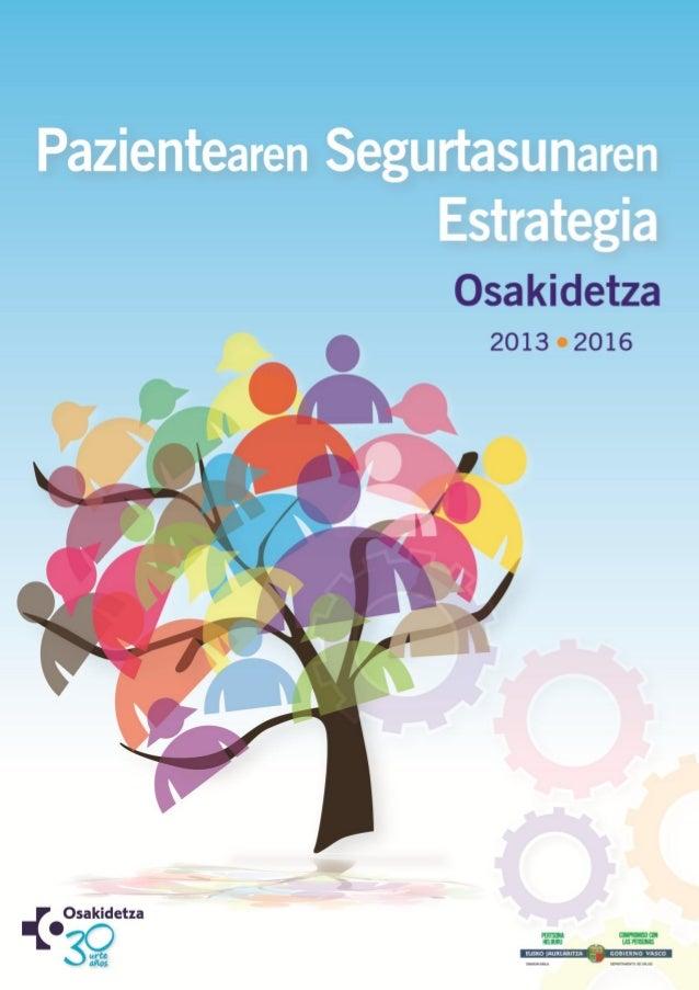 Pazientearen Segurtasunaren Estrategia. Osakidetza 2013-2016