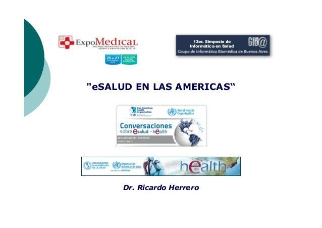 """""""eSALUD EN LAS AMERICAS"""" Dr. Ricardo Herrero 13er. Simposio de Informática en Salud 13er. Simposio de Informática en Salud"""