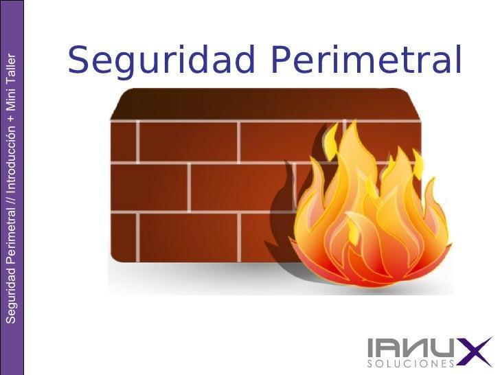 Seguridad Perimetral // Introducción + Mini Taller                                                Seguridad Perimetral