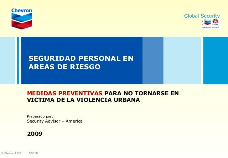 SEGURIDAD PERSONAL EN AREAS DE RIESGO MEDIDAS PREVENTIVAS  PARA NO TORNARSE EN VICTIMA DE LA VIOLENCIA URBANA Preparado po...