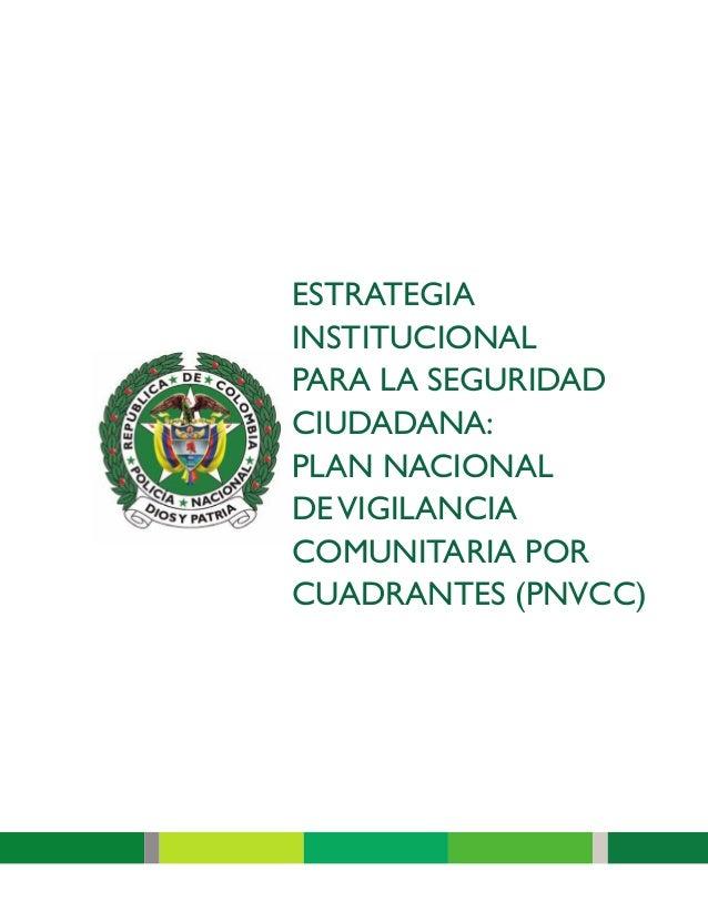 ESTRATEGIA INSTITUCIONAL PARA LA SEGURIDAD CIUDADANA: PLAN NACIONAL DEVIGILANCIA COMUNITARIA POR CUADRANTES (PNVCC)