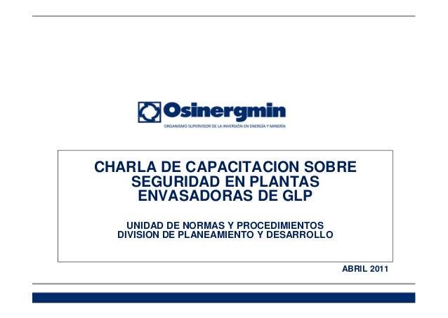 CHARLA DE CAPACITACION SOBRE SEGURIDAD EN PLANTAS ENVASADORAS DE GLP UNIDAD DE NORMAS Y PROCEDIMIENTOS DIVISION DE PLANEAM...