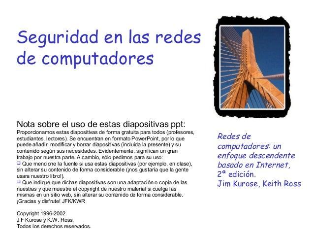 Seguridad en las redes de computadores  Nota sobre el uso de estas diapositivas ppt: Proporcionamos estas diapositivas de ...