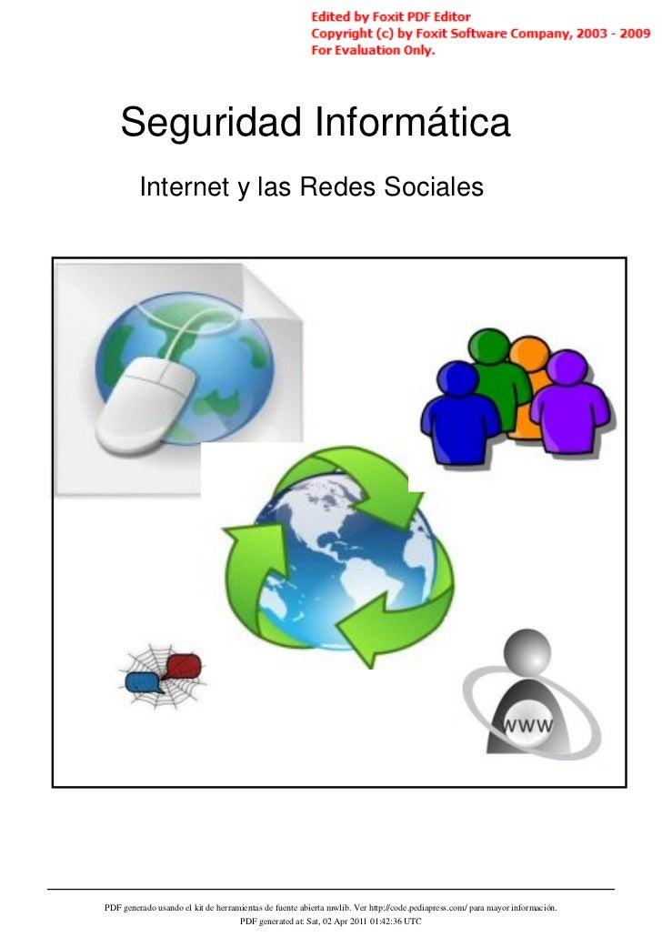 Seguridad Informática         Internet y las Redes SocialesPDF generado usando el kit de herramientas de fuente abierta mw...