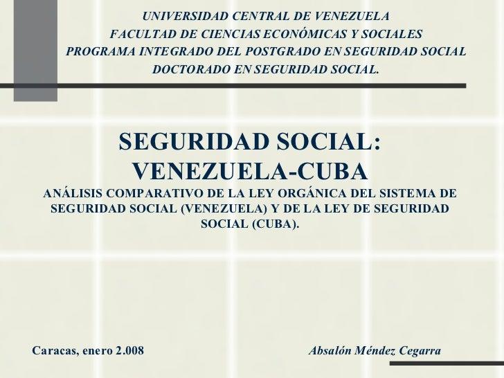 SEGURIDAD SOCIAL: VENEZUELA-CUBA ANÁLISIS COMPARATIVO DE LA LEY ORGÁNICA DEL SISTEMA DE SEGURIDAD SOCIAL (VENEZUELA) Y DE ...
