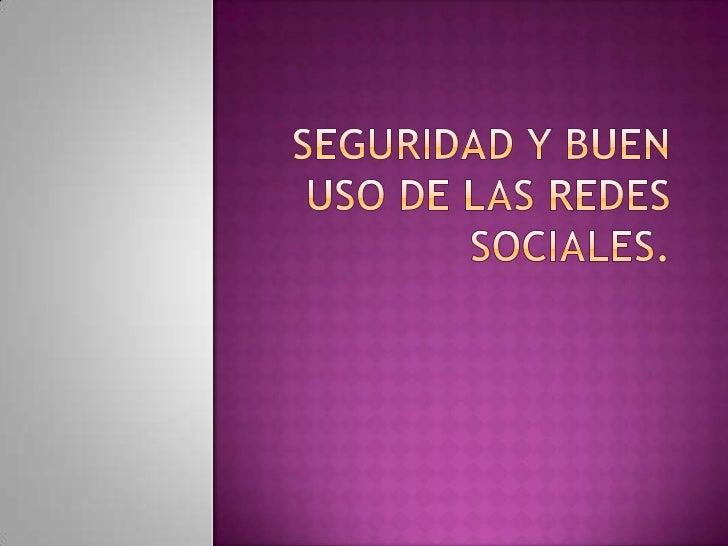 Seguridad y buen uso de las redes sociales.<br />