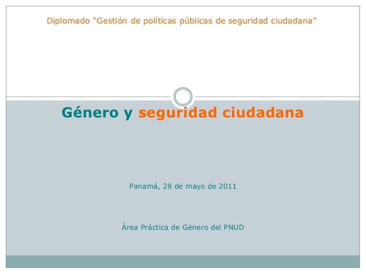 """Diplomado """"Gestión de políticas públicas de seguridad ciudadana""""<br />Género y seguridad ciudadana<br />Panamá, 28 de mayo..."""