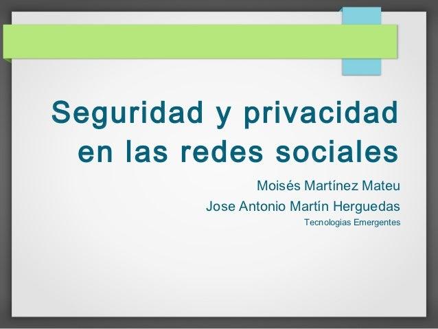 Seguridad y privacidad en las redes sociales                Moisés Martínez Mateu         Jose Antonio Martín Herguedas   ...