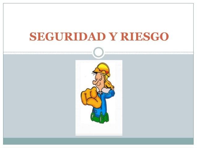 SEGURIDAD Y RIESGO