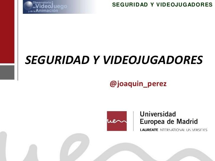 SEGURIDAD Y VIDEOJUGADORES @joaquin_perez