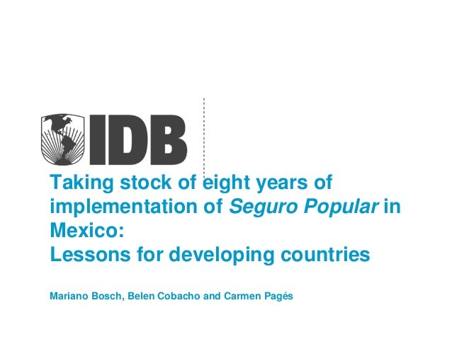 Taking stock of eight years ofimplementation of Seguro Popular inMexico:Lessons for developing countriesMariano Bosch, Bel...