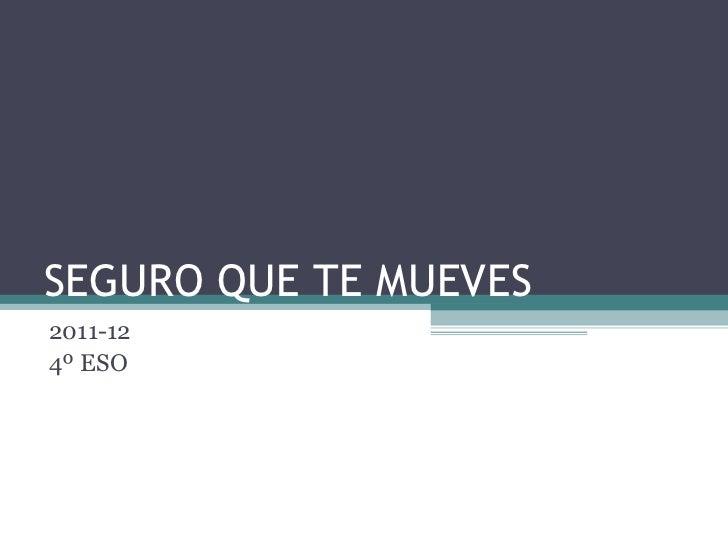 SEGURO QUE TE MUEVES2011-124º ESO