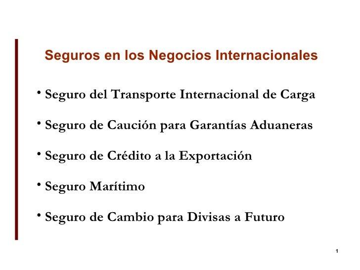 Seguros en   los Negocios Internacionales <ul><li>Seguro del Transporte Internacional de Carga </li></ul><ul><li>Seguro de...