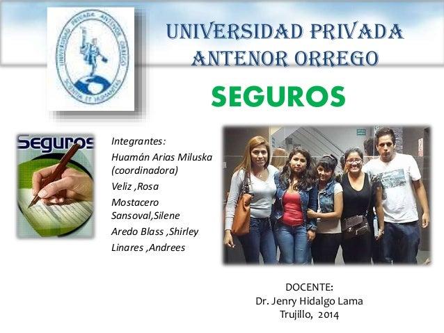Universidad Privada Antenor Orrego Integrantes: Huamán Arias Miluska (coordinadora) Veliz ,Rosa Mostacero Sansoval,Silene ...