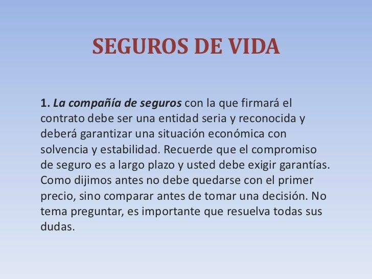 SEGUROS DE VIDA<br />1. La compañía de seguros con la que firmará el contrato debe ser una entidad seria y reconocida y de...