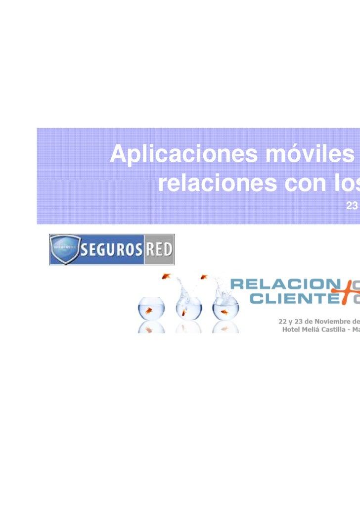 Aplicaciones móviles y nuevas    relaciones con los clientes                    23 de Noviembre 2011