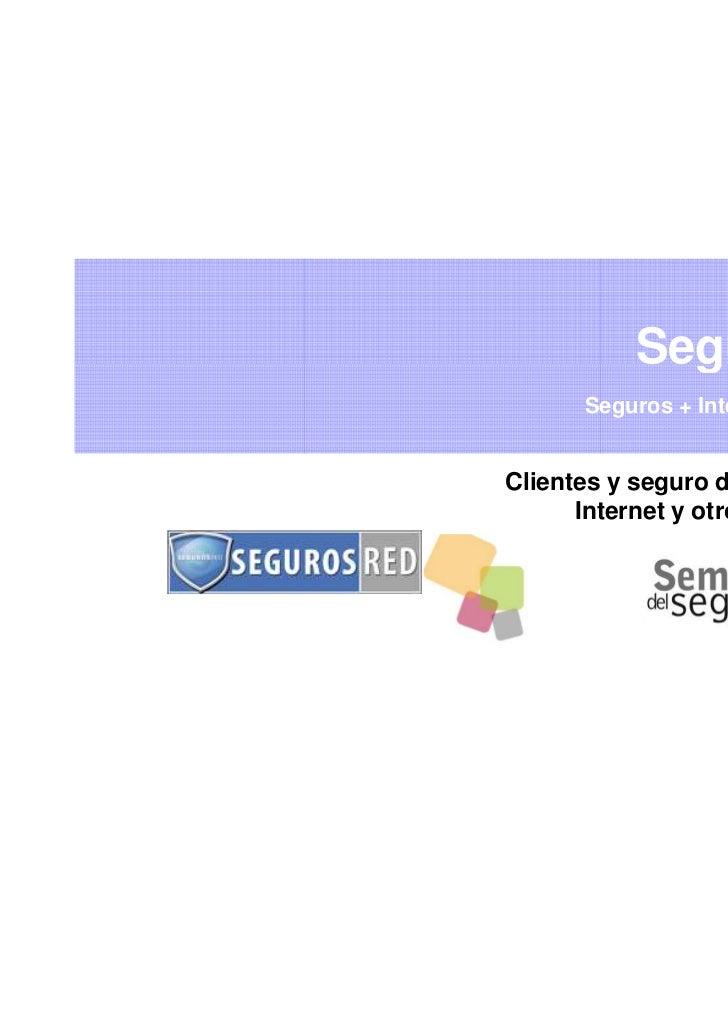 Seguros Red      Seguros + Internet + Social MediaClientes y seguro directo: Teléfono,      Internet y otros canales      ...