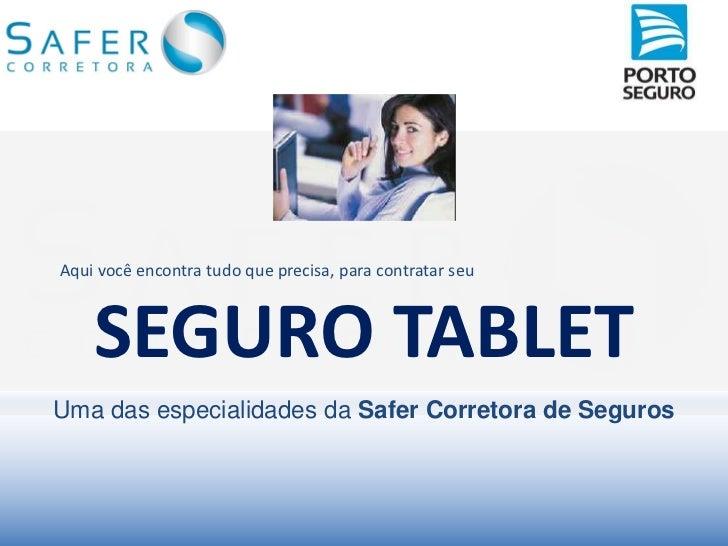 Aqui você encontra tudo que precisa, para contratar seu    SEGURO TABLETUma das especialidades da Safer Corretora de Seguros