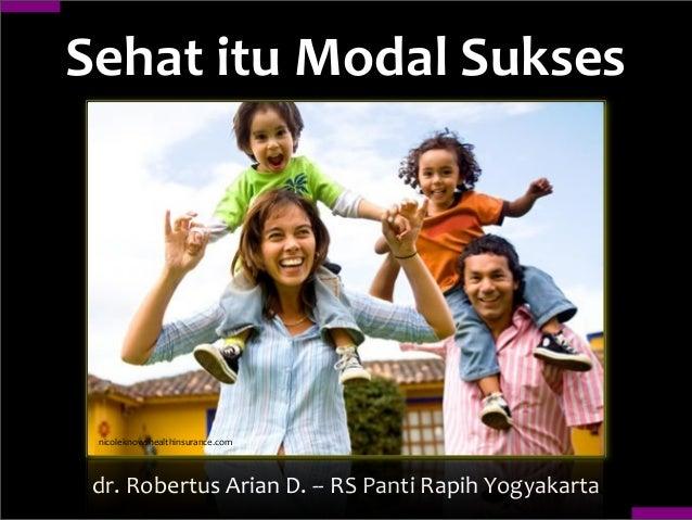 Sehat  itu  Modal  Sukses dr.  Robertus  Arian  D.  -‐-‐  RS  Panti  Rapih  Yogyakarta nicoleknows...