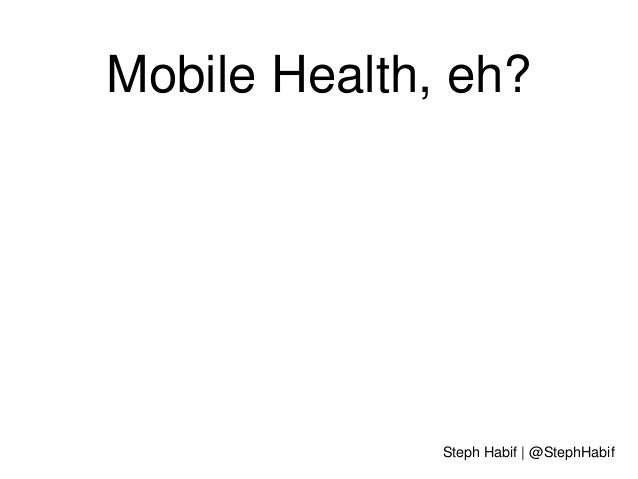 Mobile Health, eh?  Steph Habif | @StephHabif