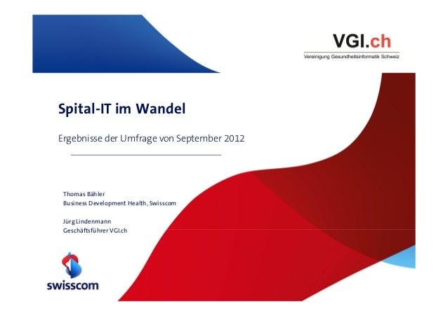 Spital-IT im WandelErgebnisse der Umfrage von September 2012 Thomas Bähler Business Development Health, Swisscom Jürg Lind...