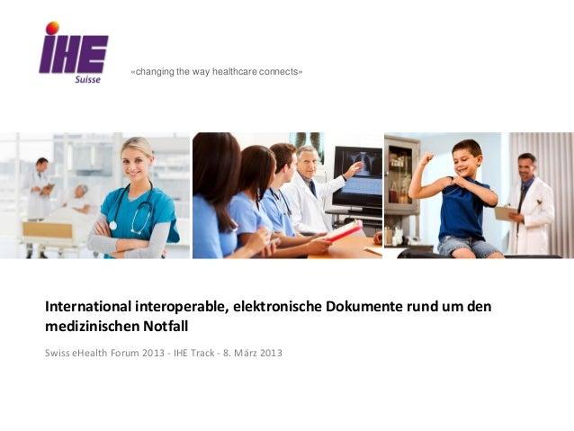 «changing the way healthcare connects»International interoperable, elektronische Dokumente rund um denmedizinischen Notfal...