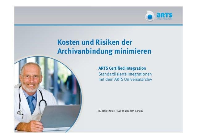 Kosten und Risiken derArchivanbindung minimieren           ARTS Certified Integration           Standardisierte Integratio...