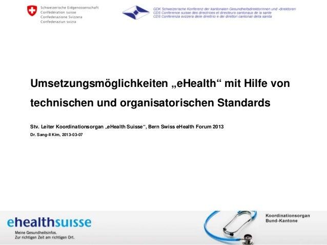 """Umsetzungsmöglichkeiten """"eHealth"""" mit Hilfe von         technischen und organisatorischen Standards         Stv. Leiter Ko..."""