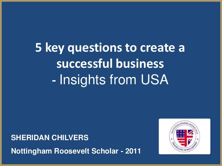 5 key questions to create a          successful business         - Insights from USASHERIDAN CHILVERSNottingham Roosevelt ...