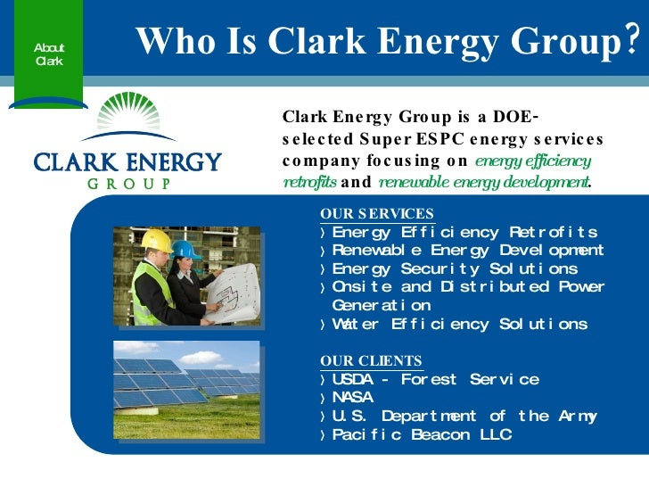 Who Is Clark Energy Group? About Clark Clark Energy Group is a DOE-selected Super ESPC energy services company focusing on...