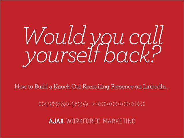 ondensed)  Would you call  yourself back? How to Build a Knock Out Recruiting Presence on LinkedIn… Secondary: Reverse Lo...