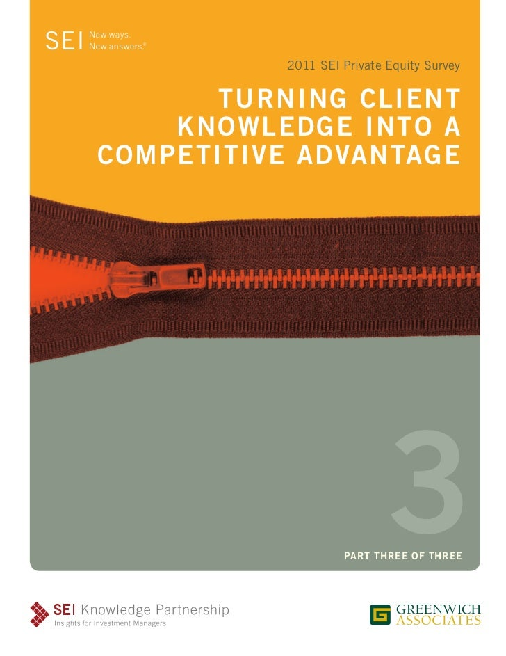 2011 SEI Private Equity Survey       TURNING CLIENT    KNOWLEDGE INTO ACOMPETITIVE ADVANTAGE                           3  ...
