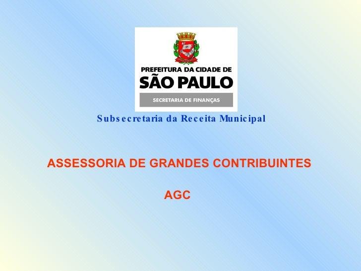 Subsecretaria da Receita Municipal  ASSESSORIA DE GRANDES CONTRIBUINTES AGC
