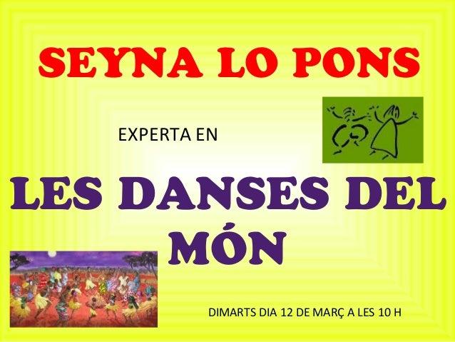 SEYNA LO PONSLES DANSES DELMÓNEXPERTA ENDIMARTS DIA 12 DE MARÇ A LES 10 H