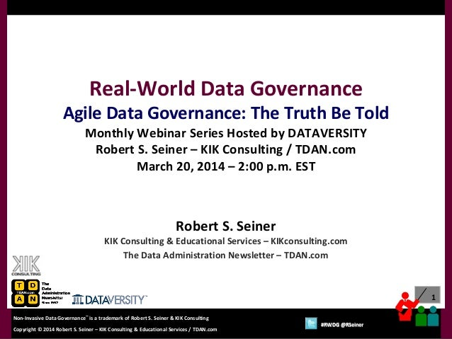 1 Copyright © 2012 Robert S. Seiner – KIK Consulting & Educational Services / TDAN.com Non-Invasive Data Governance™ is a ...