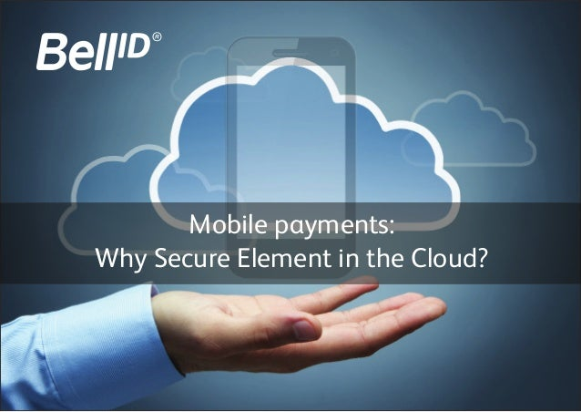 Mobile payments:Why Secure Element in the Cloud?