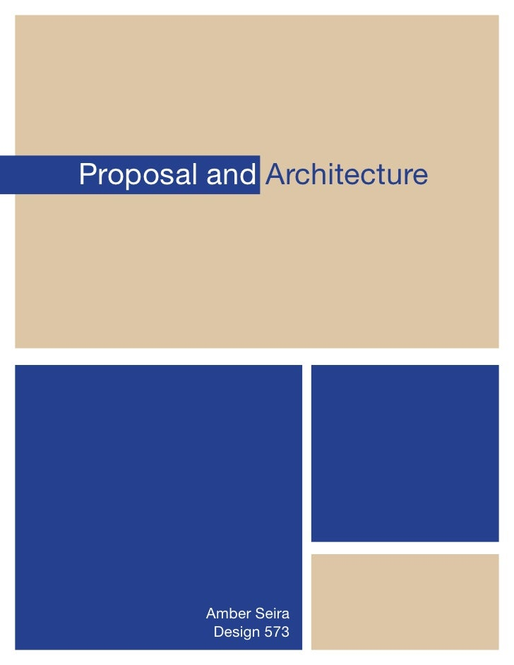 Proposal and Architecture         Amber Seira          Design 573