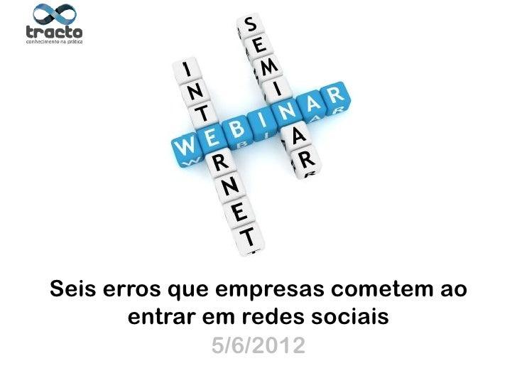Seis erros que empresas cometem ao       entrar em redes sociais Ministrante: Cassio Politi               5/6/2012        ...
