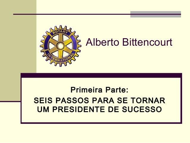 Primeira Parte:SEIS PASSOS PARA SE TORNARUM PRESIDENTE DE SUCESSOAlberto Bittencourt
