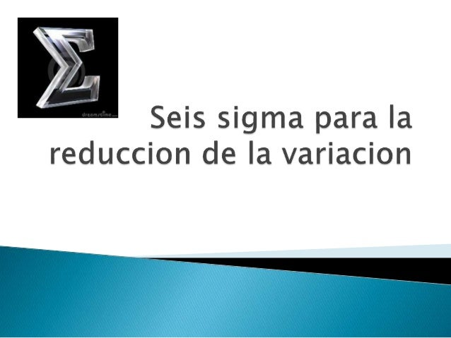  Seis sigma es una metodología de mejora y solución de problemas complejos que fue desarrollada a partir de una tesis doc...