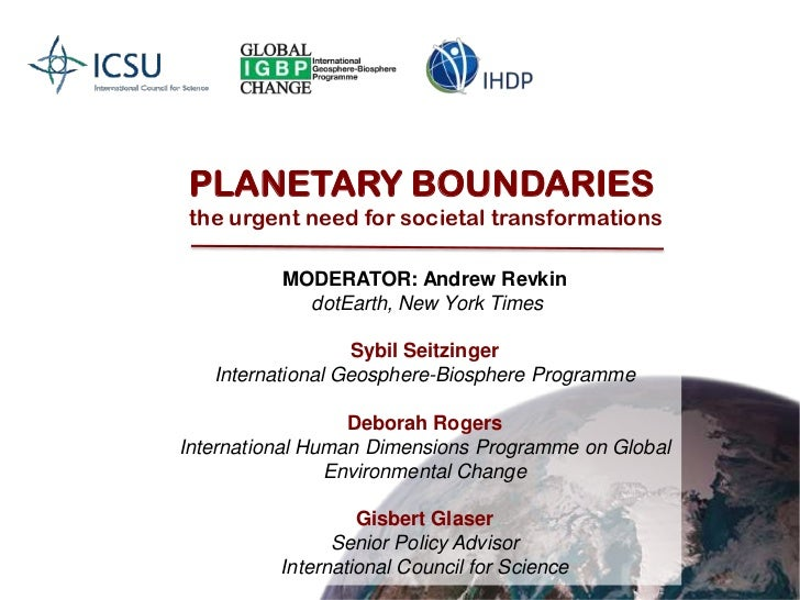 PLANETARY BOUNDARIES<br />the urgent need for societal transformations<br />MODERATOR: Andrew Revkin<br />dotEarth, New Yo...