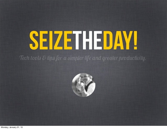 SeizetheDay!                  Tech tools & tips for a simpler life and greater productivity.Monday, January 21, 13